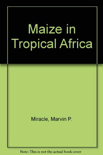 Maize in Tropical Africa: Miracle, Marvin P.