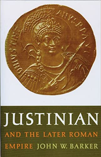 Justinian and the Later Roman Empire: John W. Barker