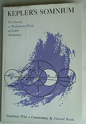 Kepler's Somnium: The Dream, or Posthumous Work: Johannes Kepler