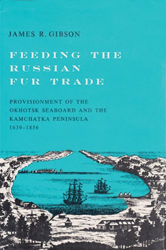 9780299052300: Feeding the Russian fur trade;: Provisionment of the Okhotsk seaboard and the Kamchatka Peninsula, 1639-1856