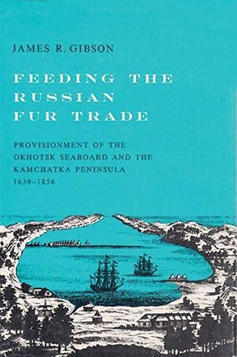 9780299052348: Feeding the Russian Fur Trade: Provisionment of the Okhotsk Seaboard and the Kamchatka Peninsula, 1639–1856