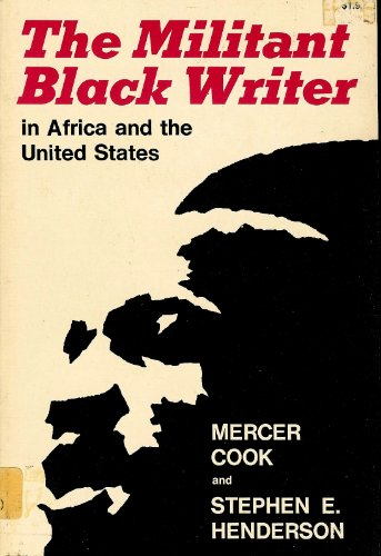 Militant Black Writer in Africa and the United States: Cook, Mercer; Henderson, Stephen E.