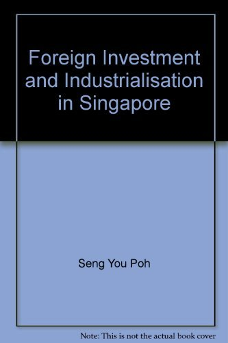 Foreign Investment and Industrialisation in Singapore: Hughes, Helen; You, Poh Seng