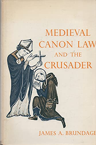 Medieval Canon Law and the Crusader: James A Brundage