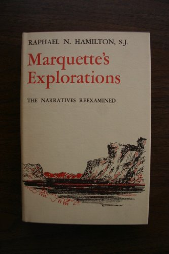 Marquette's Explorations : The Narratives Reexamined: Raphael N. Hamilton