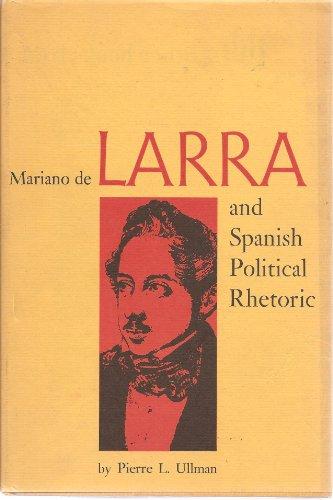 Mariano de Larra and Spanish Political Rhetoric: Ullman, Pierre L. (Mariano de Larra)