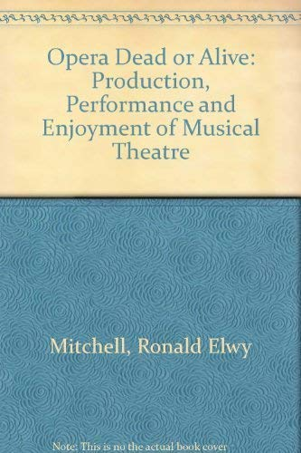9780299058111: Opera: Dead or Alive : Production, Performance, and Enjoyment of Musical Theatre