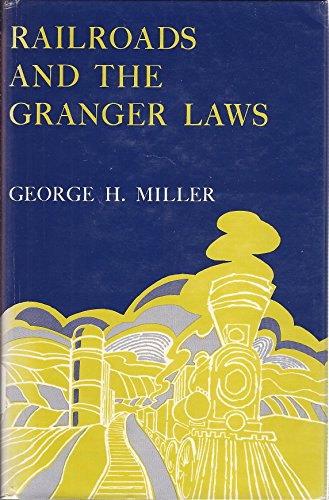 Railroads and the Granger Laws: Miller, George Hall