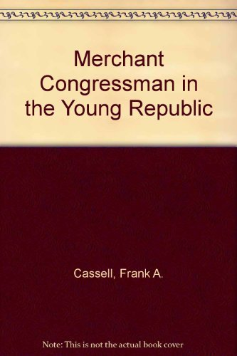 Merchant Congressman in the Young Republic: Samuel Smith of Maryland 1752-1839