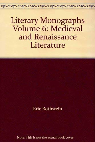 Literary Monographs Volume 6: Medieval and Renaissance: Eric Rothstein, Joseph