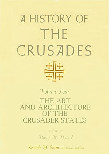 9780299068240: A History of the Crusades, Volume IV: The Art and Architecture of the Crusader States (History of the Crusades (University of Wisconsin Press))
