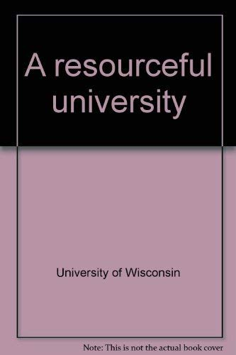 A Resourceful University: The University of Wisconsin-Madison in Its 125th Year: University of ...