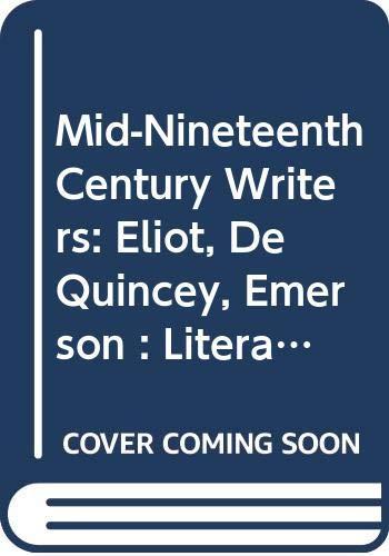 Mid-Nineteenth Century Writers: Eliot, De Quincey, Emerson: Rothstein, Eric, Wittreich,
