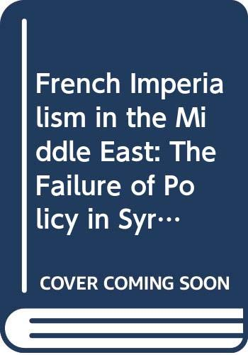 9780299070304: French Imperialism in the Middle East: The Failure of Policy in Syria and Lebanon, 1900-1914