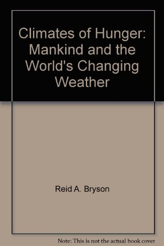 Climates of Hunger : Mankind and the World's Changing Weather: Bryson, Reid A.; Murray, Thomas...