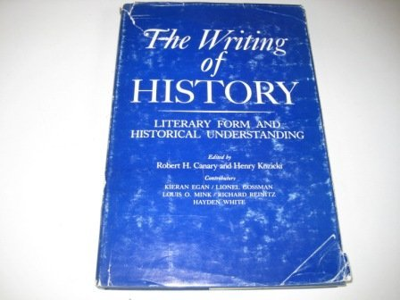The Writing of History: Literary Form and Historical Understanding.: CANARY, Robert H. & Henry ...