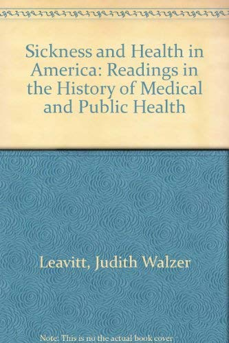 Sickness and Health in America: Readings in the History of Medical and Public Health (0299076202) by Judith Walzer Leavitt; Ronald L. Numbers
