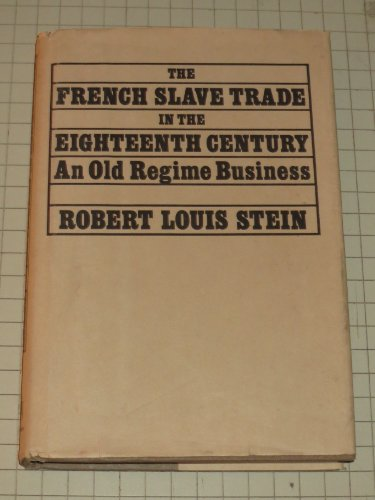 9780299079109: The French Slave Trade in the Eighteenth Century: An Old Regime Business
