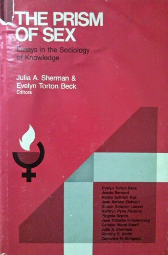 The Prism of Sex: Essays in the Sociology of Knowledge : Proceedings of a Symposium: Sherman