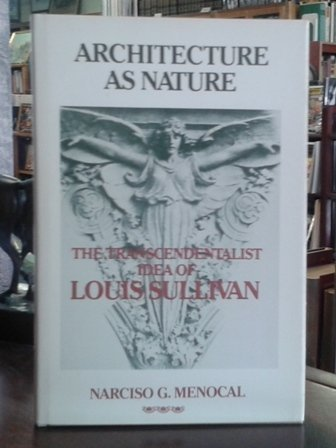 9780299081508: Architecture as Nature: Transcendentalist Idea of Louis Sullivan