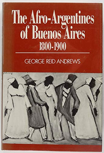 9780299082901: The Afro-Argentines of Buenos Aires, 1800-1900