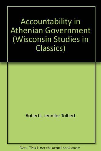Accountability in Athenian Government (Wisconsin Studies in Classics): Roberts, Jennifer Tolbert