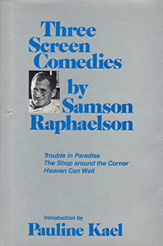 9780299087807: Three Screen Comedies by Samson Raphaelson: Trouble in Paradise; The Shop Around the Corner; Heaven Can Wait