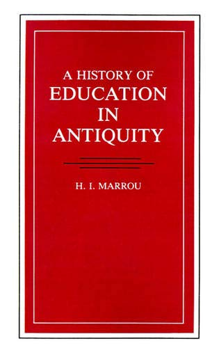 A History Of Education In Antiquity (Wisconsin: H.I. Marrou; Translator-George