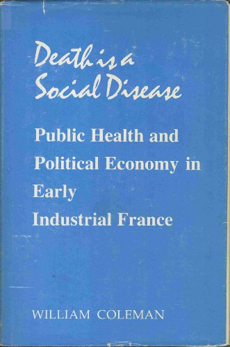 9780299089504: Death Is a Social Disease: Public Health and Political Economy in Early Industrial France (Wisconsin Publications in the History of Science and Medicine)