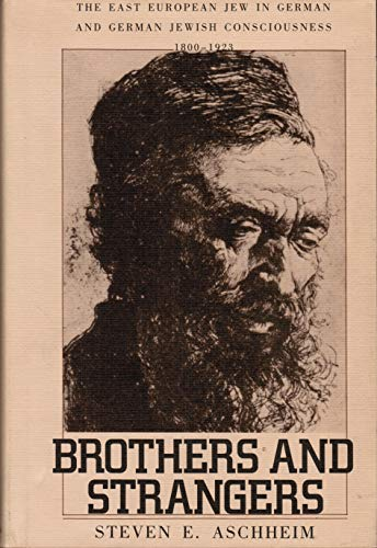 Brothers and Strangers: The East European Jew in German and German Jewish Consciousness, 1800-1923