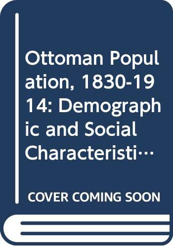 9780299091606: Ottoman Population, 1830-1914: Demographic and Social Characteristics (Turkish and Ottoman studies)