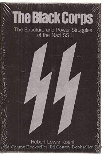 The Black Corps: The Structure and Power Struggles of the Nazi Ss: Koehl, Robert Lewis