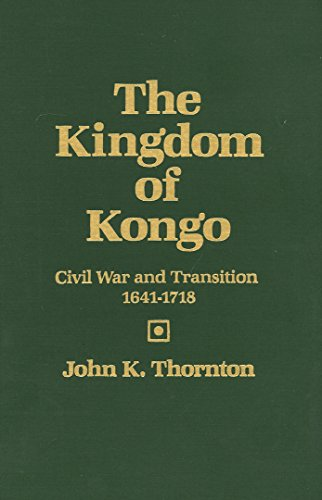 9780299092900: The Kingdom of Kongo: Civil War and Transition, 1641-1718
