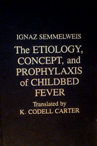 Etiology, Concept, and Prophylaxis of Childbed Fever: Semmelweis, Ignaz, Carter,