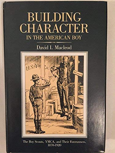 9780299094003: Building Character in the American Boy: The Boy Scouts, Ymca, and Their Forerunners, 1870-1920