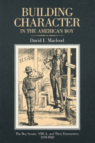 9780299094041: Building Character in the American Boy: The Boy Scouts, YMCA, and Their Forerunners, 1870-1920