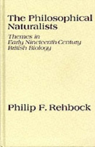 9780299094300: Philosophical Naturalists: Themes in Early Nineteenth-Century British Biology (Wisconsin publications in the history of science and medicine)