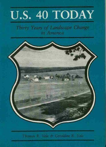 U.S. 40 Today: Thirty Years of Landscape Change in America: Vale, Thomas R.; Geraldine; Vale, ...