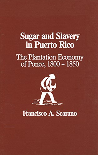 9780299095802: Sugar and Slavery in Puerto Rico: The Plantation Economy of Ponce, 1800-1850