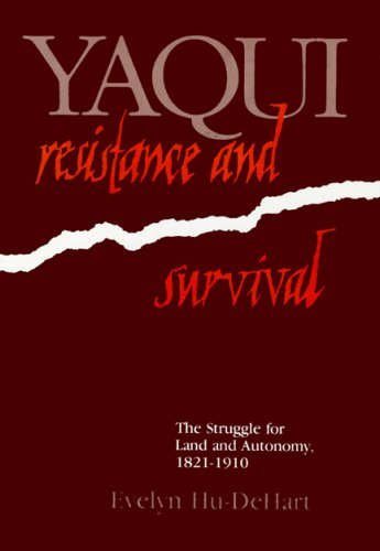 9780299096601: Yaqui Resistance and Survival: The Struggle for Land and Autonomy, 1821–1910