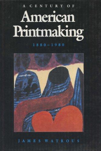 A Century Of American Printmaking: 1880-1980: James Watrous
