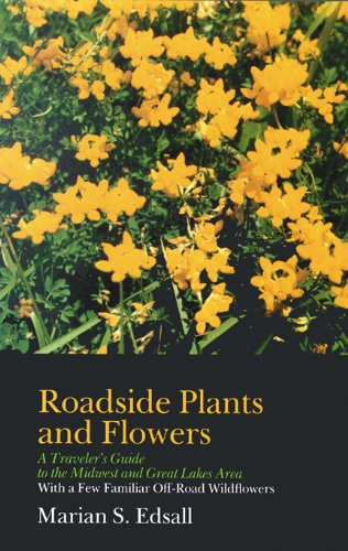Roadside Plants and Flowers: A Traveler's Guide to the Midwest and Great Lakes Area (A North Coast B 9780299097042 A quick and easy guide to more than one hundred roadside plants and flowers. Ideal for motorists, hikers, and bikers throughout the uppe
