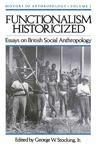 Functionalism Historicized: Essays on British Social Anthopology