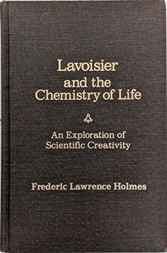 Lavoisier and the Chemistry of Life: An: LAVOISIER] HOLMES, Frederic
