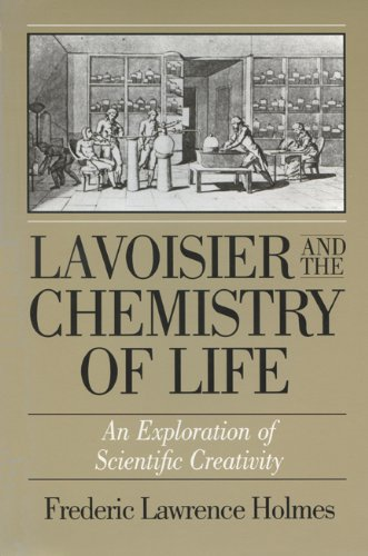 Lavoisier and the Chemistry of Life: An Exploration of Scientific Creativity: Holmes, Frederic