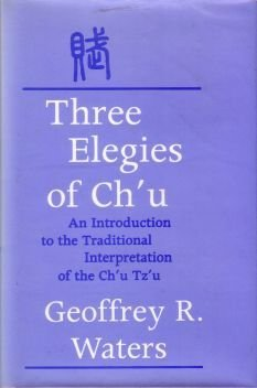 9780299100308: Three Elegies of Ch'u: An Introduction to the Traditional Interpretation of the Ch'u Tz'u (English and Chinese Edition)