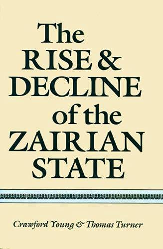 9780299101145: The Rise and Decline of the Zairian State