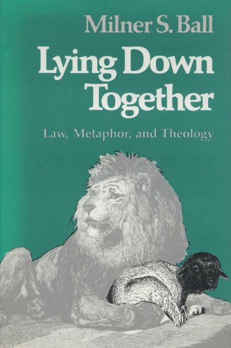 Lying down together : law, metaphor, and theology.: Ball, Milner S.