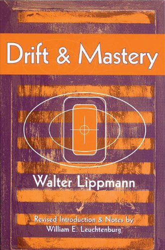 Drift and Mastery (Spectrum Book: Classics in History Series): Lippmann, Walter