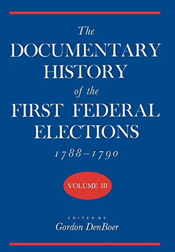 9780299106508: The Documentary History of the First Federal Elections, 1788-1790, Volume III